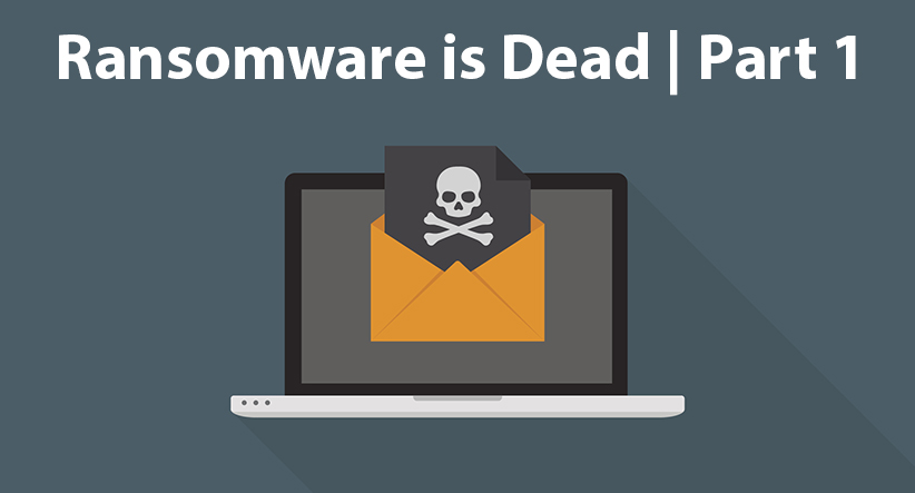 Ransomware is Dead | Part 1 - Evolve IP